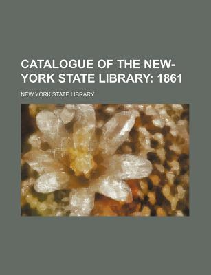 Catalogue of the New-York State Library; 1861
