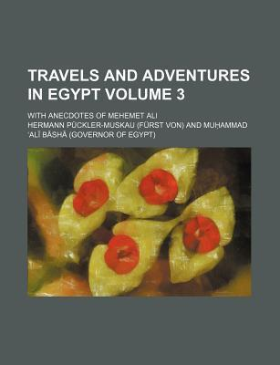 Travels and Adventures in Egypt; With Anecdotes of Mehemet Ali Volume 3