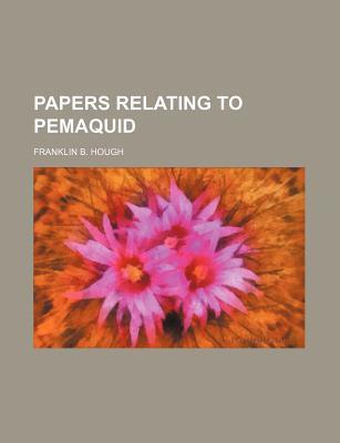 Papers Relating to Pemaquid