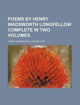 Poems by Henry Wadsworth Longfellow Complete in Two Volumes