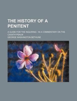The History of a Penitent; A Guide for the Inquiring in a Commentary on the Cxxxth Psalm