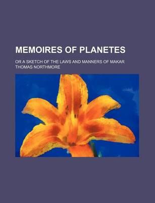 Memoires of Planetes; Or a Sketch of the Laws and Manners of Makar