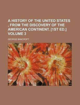 A History of the United States, from the Discovery of the American Continent. [1st Ed.] Volume 3