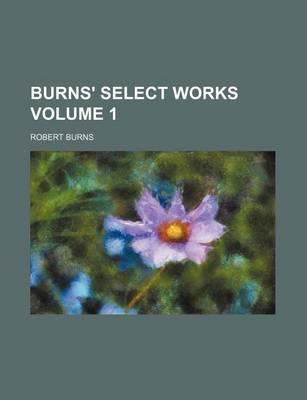 Burns' Select Works Volume 1