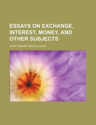 Essays on Exchange, Interest, Money, and Other Subjects