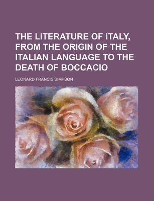 The Literature of Italy, from the Origin of the Italian Language to the Death of Boccacio