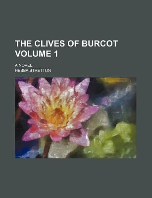 The Clives of Burcot; A Novel Volume 1