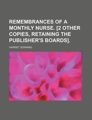 Remembrances of a Monthly Nurse. [2 Other Copies, Retaining the Publisher's Boards]