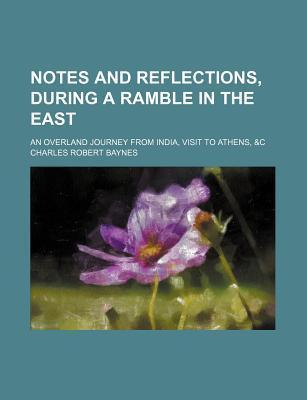Notes and Reflections, During a Ramble in the East; An Overland Journey from India, Visit to Athens, &C