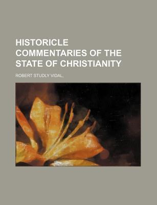 Historicle Commentaries of the State of Christianity
