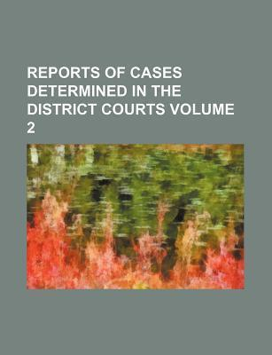 Reports of Cases Determined in the District Courts Volume 2