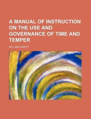 A Manual of Instruction on the Use and Governance of Time and Temper