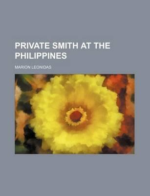 Private Smith at the Philippines