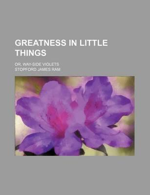 Greatness in Little Things; Or, Way-Side Violets