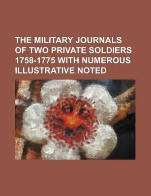 The Military Journals of Two Private Soldiers 1758-1775 with Numerous Illustrative Noted