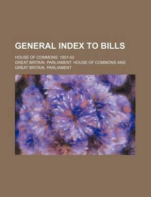 General Index to Bills; House of Commons. 1801-52