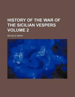 History of the War of the Sicilian Vespers Volume 2