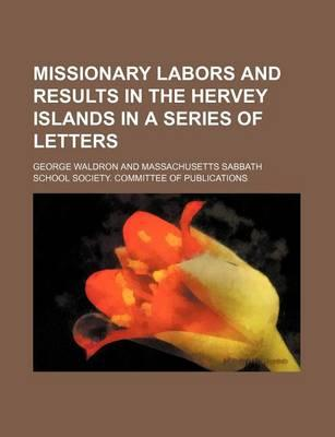 Missionary Labors and Results in the Hervey Islands in a Series of Letters