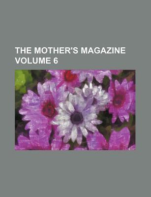 The Mother's Magazine Volume 6