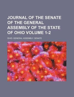 Journal of the Senate of the General Assembly of the State of Ohio Volume 1-2