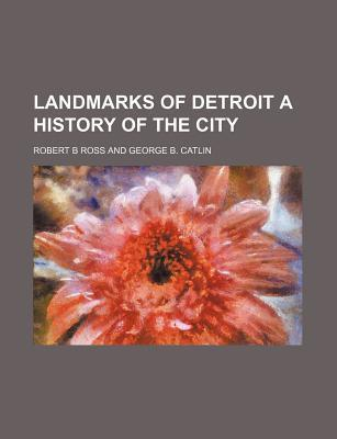 Landmarks of Detroit a History of the City