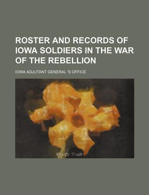 Roster and Records of Iowa Soldiers in the War of the Rebellion