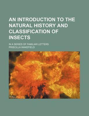 An Introduction to the Natural History and Classification of Insects; In a Series of Familiar Letters
