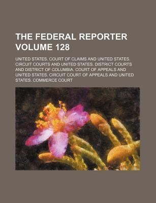 The Federal Reporter Volume 128