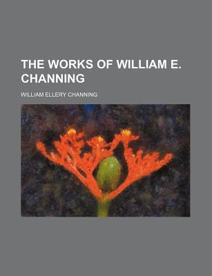 The Works of William E. Channing