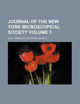 Journal of the New York Microscopical Society Volume 3