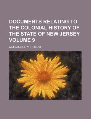Documents Relating to the Colonial History of the State of New Jersey Volume 9