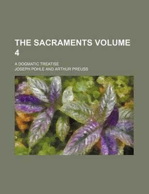The Sacraments; A Dogmatic Treatise Volume 4