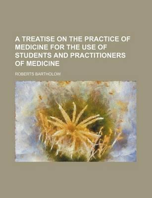 A Treatise on the Practice of Medicine for the Use of Students and Practitioners of Medicine
