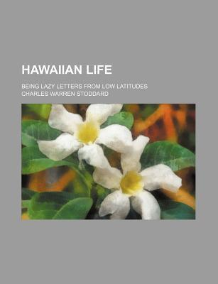 Hawaiian Life; Being Lazy Letters from Low Latitudes