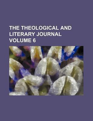 The Theological and Literary Journal Volume 6