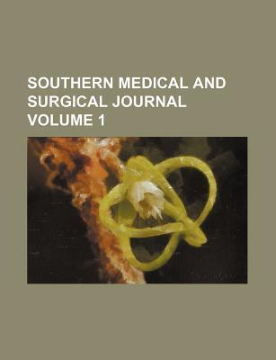 Southern Medical and Surgical Journal Volume 1