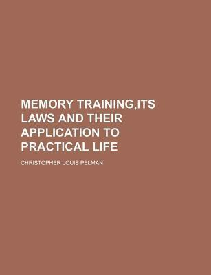 Memory Training, Its Laws and Their Application to Practical Life