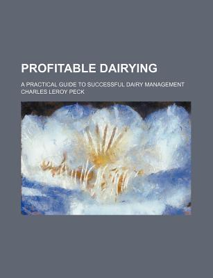 Profitable Dairying; A Practical Guide to Successful Dairy Management