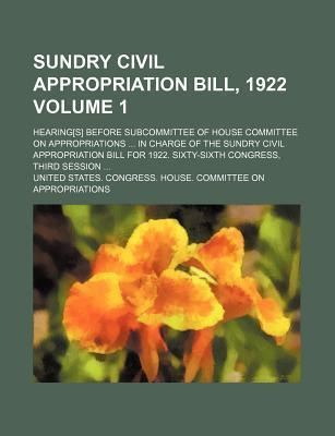 Sundry Civil Appropriation Bill, 1922; Hearing[s] Before Subcommittee of House Committee on Appropriations in Charge of the Sundry Civil Appropriation Bill for 1922. Sixty-Sixth Congress, Third Session Volume 1