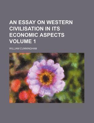 An Essay on Western Civilisation in Its Economic Aspects Volume 1
