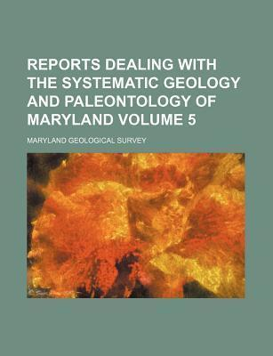 Reports Dealing with the Systematic Geology and Paleontology of Maryland Volume 5