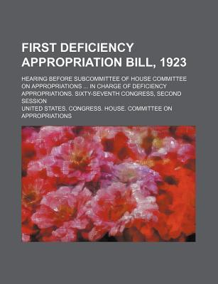 First Deficiency Appropriation Bill, 1923; Hearing Before Subcommittee of House Committee on Appropriations in Charge of Deficiency Appropriations. Sixty-Seventh Congress, Second Session