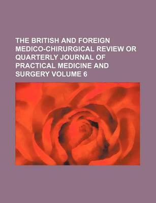 The British and Foreign Medico-Chirurgical Review or Quarterly Journal of Practical Medicine and Surgery Volume 6