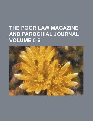 The Poor Law Magazine and Parochial Journal Volume 5-6