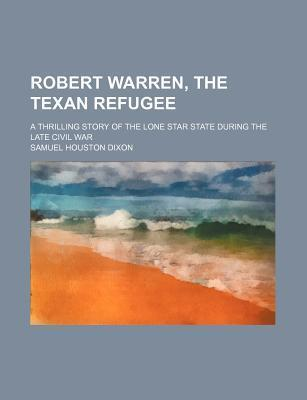 Robert Warren, the Texan Refugee; A Thrilling Story of the Lone Star State During the Late Civil War