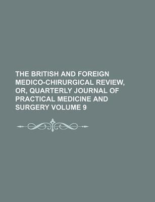 The British and Foreign Medico-Chirurgical Review, Or, Quarterly Journal of Practical Medicine and Surgery Volume 9