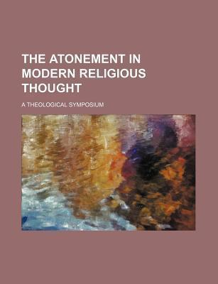 The Atonement in Modern Religious Thought; A Theological Symposium