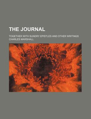The Journal; Together with Sundry Epistles and Other Writings