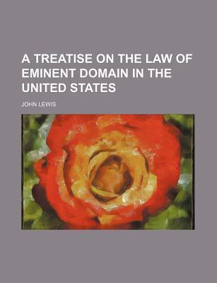 A Treatise on the Law of Eminent Domain in the United States