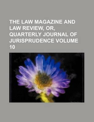 The Law Magazine and Law Review, Or, Quarterly Journal of Jurisprudence Volume 10